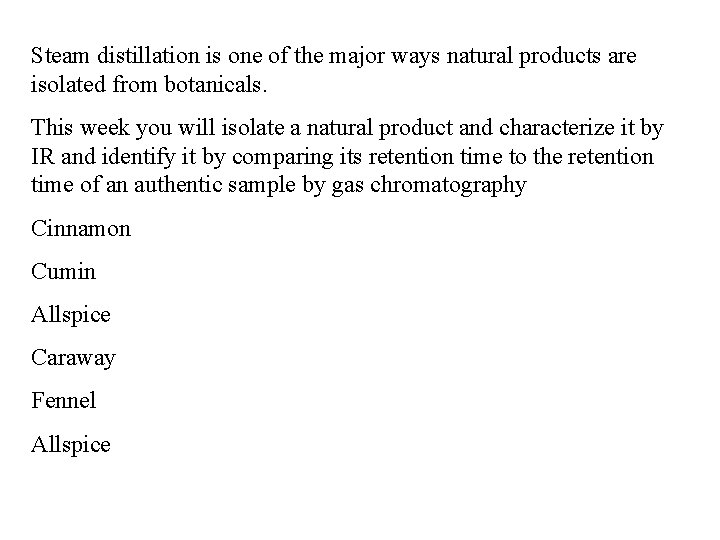 Steam distillation is one of the major ways natural products are isolated from botanicals.
