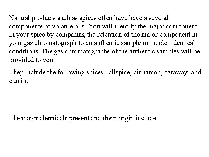 Natural products such as spices often have a several components of volatile oils. You