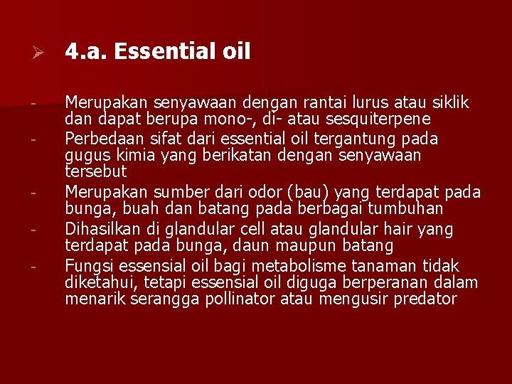 Ø 4. a. Essential oil - Merupakan senyawaan dengan rantai lurus atau siklik dan