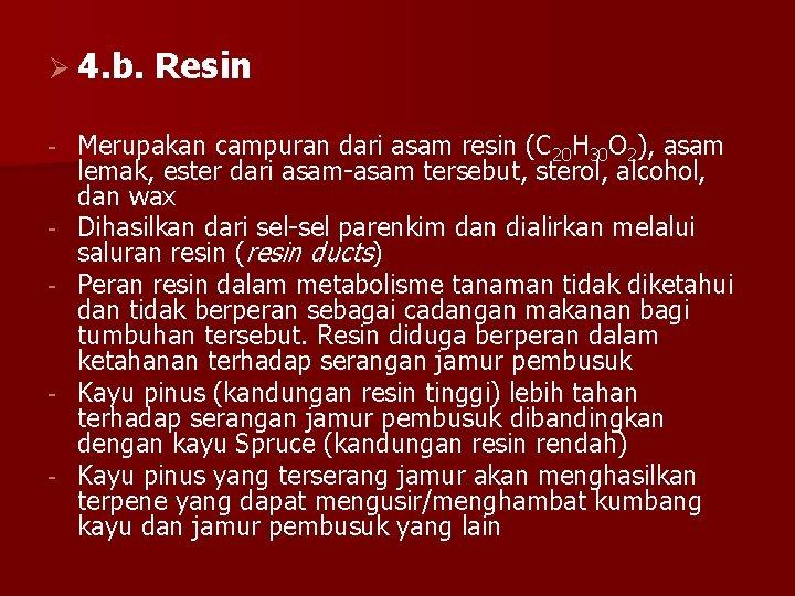 Ø 4. b. - - Resin Merupakan campuran dari asam resin (C 20 H