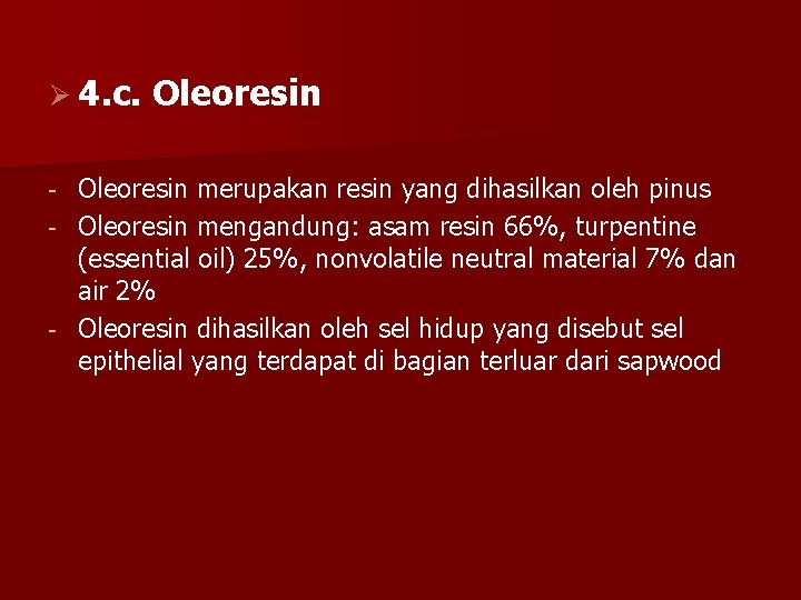 Ø 4. c. Oleoresin merupakan resin yang dihasilkan oleh pinus - Oleoresin mengandung: asam