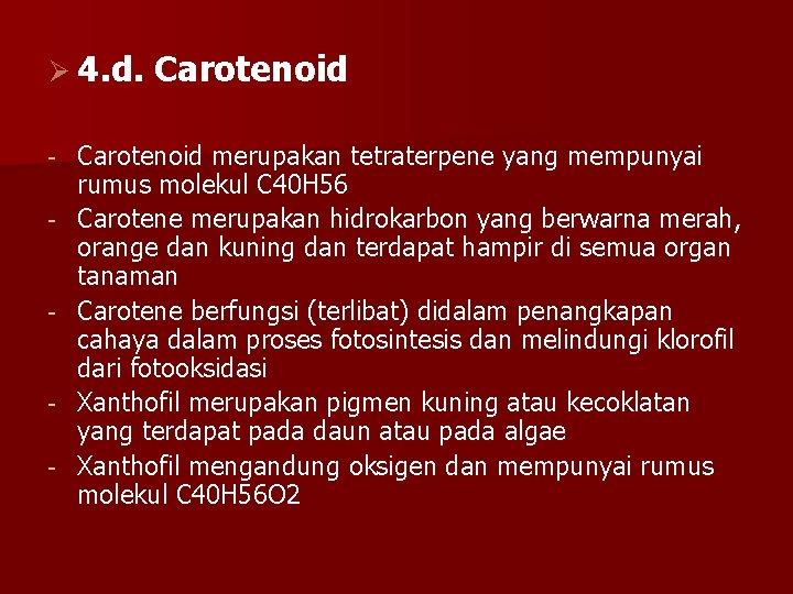Ø 4. d. - - - Carotenoid merupakan tetraterpene yang mempunyai rumus molekul C