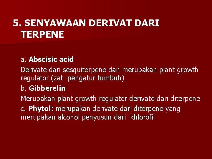 5. SENYAWAAN DERIVAT DARI TERPENE a. Abscisic acid Derivate dari sesquiterpene dan merupakan plant