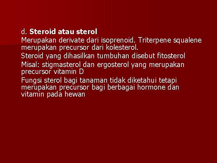 d. Steroid atau sterol Merupakan derivate dari isoprenoid. Triterpene squalene merupakan precursor dari kolesterol.