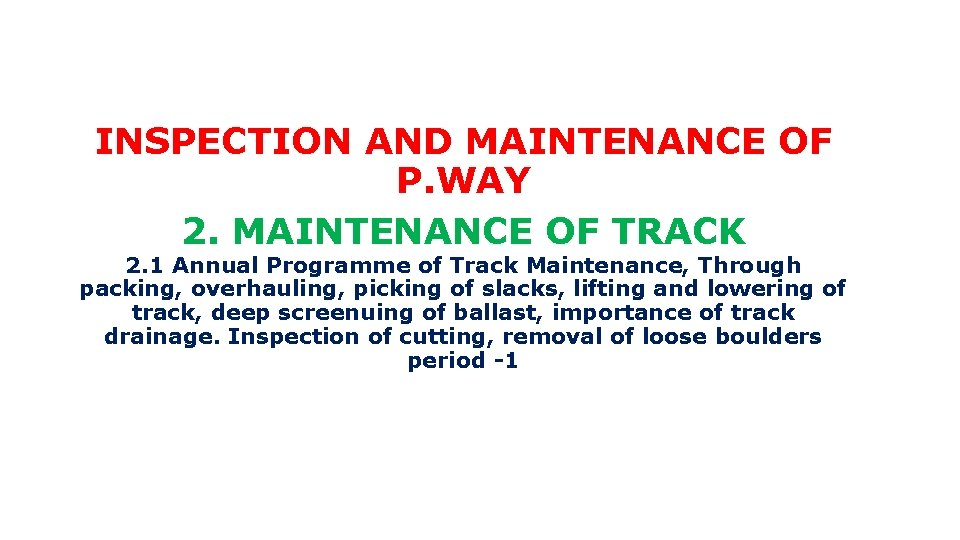 INSPECTION AND MAINTENANCE OF P. WAY 2. MAINTENANCE OF TRACK 2. 1 Annual Programme