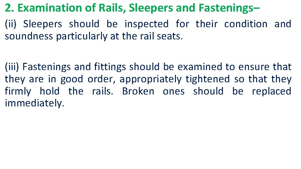 2. Examination of Rails, Sleepers and Fastenings– (ii) Sleepers should be inspected for their