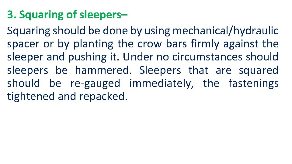 3. Squaring of sleepers– Squaring should be done by using mechanical/hydraulic spacer or by