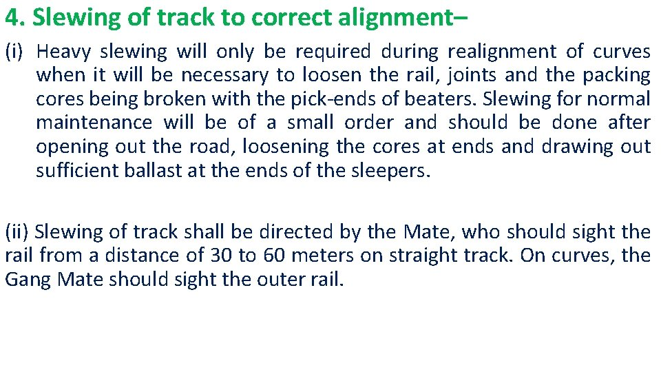 4. Slewing of track to correct alignment– (i) Heavy slewing will only be required