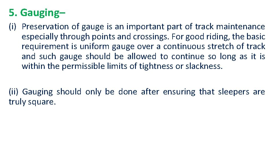 5. Gauging– (i) Preservation of gauge is an important part of track maintenance especially