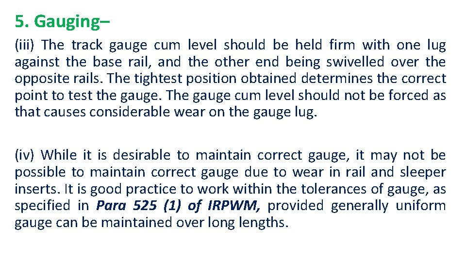 5. Gauging– (iii) The track gauge cum level should be held firm with one