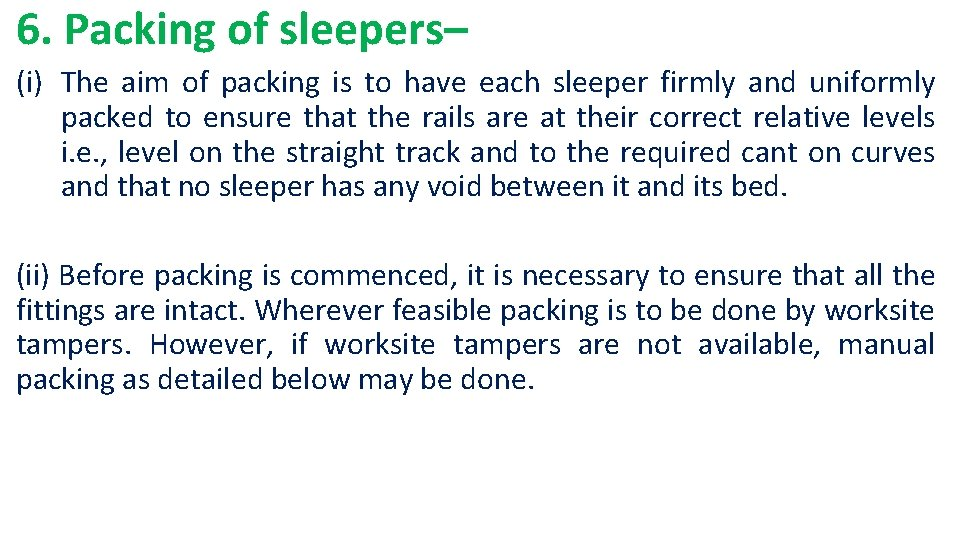 6. Packing of sleepers– (i) The aim of packing is to have each sleeper