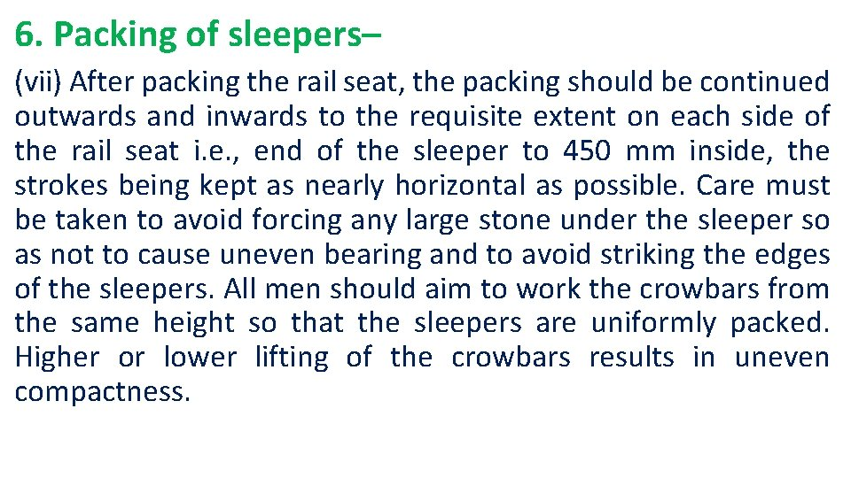 6. Packing of sleepers– (vii) After packing the rail seat, the packing should be