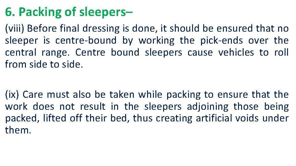 6. Packing of sleepers– (viii) Before final dressing is done, it should be ensured