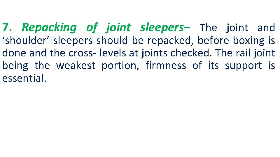 7. Repacking of joint sleepers– The joint and 'shoulder' sleepers should be repacked, before