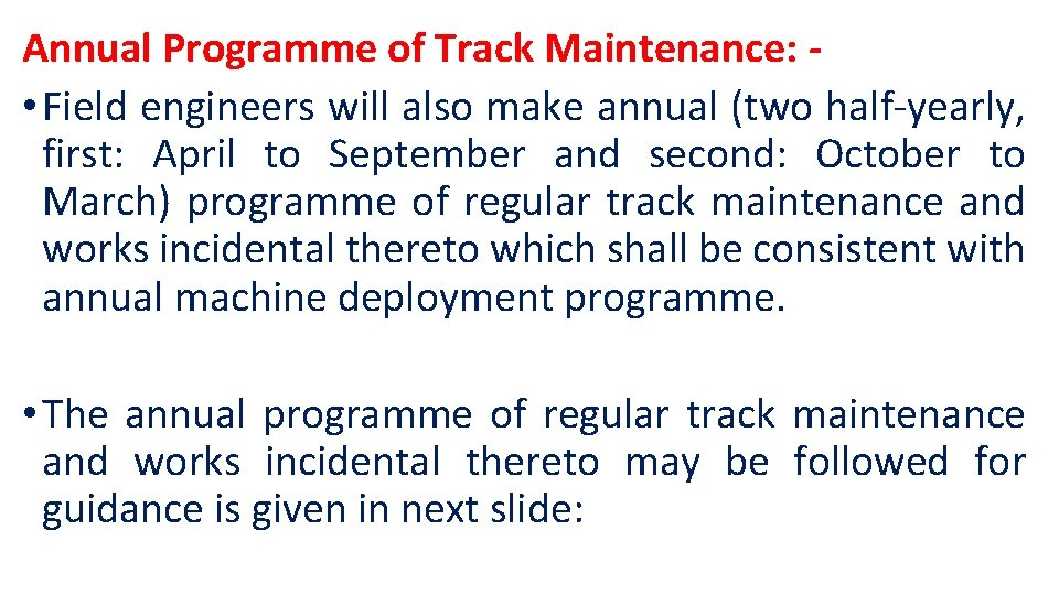 Annual Programme of Track Maintenance: • Field engineers will also make annual (two half-yearly,