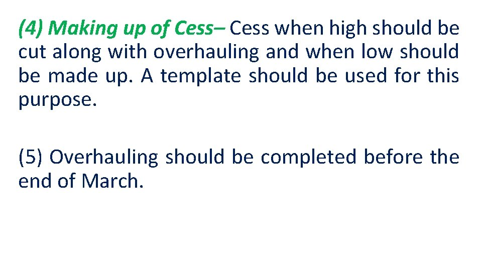 (4) Making up of Cess– Cess when high should be cut along with overhauling