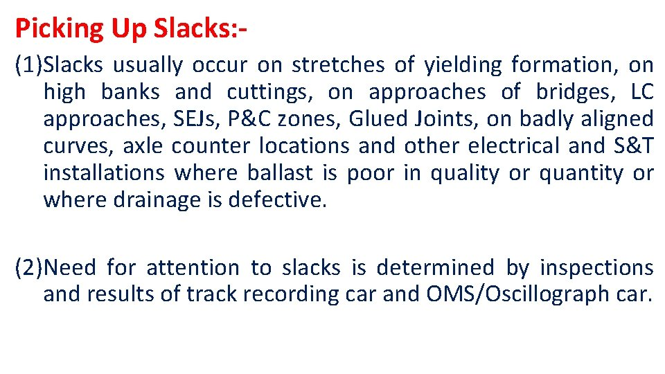 Picking Up Slacks: (1)Slacks usually occur on stretches of yielding formation, on high banks