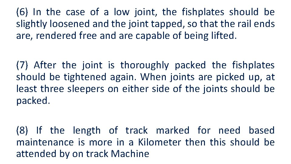 (6) In the case of a low joint, the fishplates should be slightly loosened