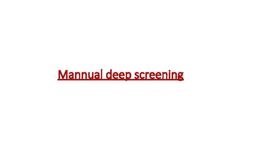 Mannual deep screening