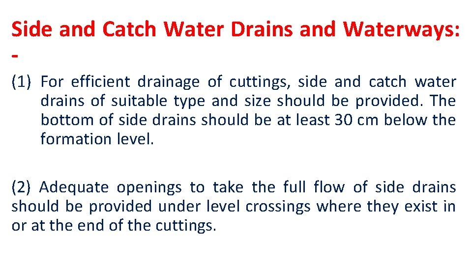 Side and Catch Water Drains and Waterways: (1) For efficient drainage of cuttings, side
