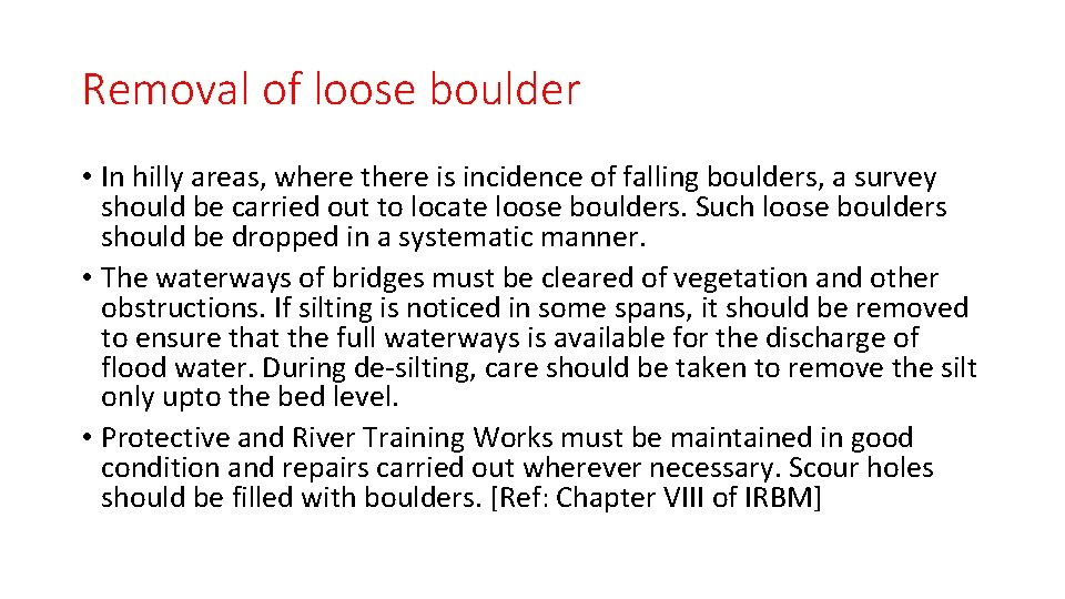 Removal of loose boulder • In hilly areas, where there is incidence of falling