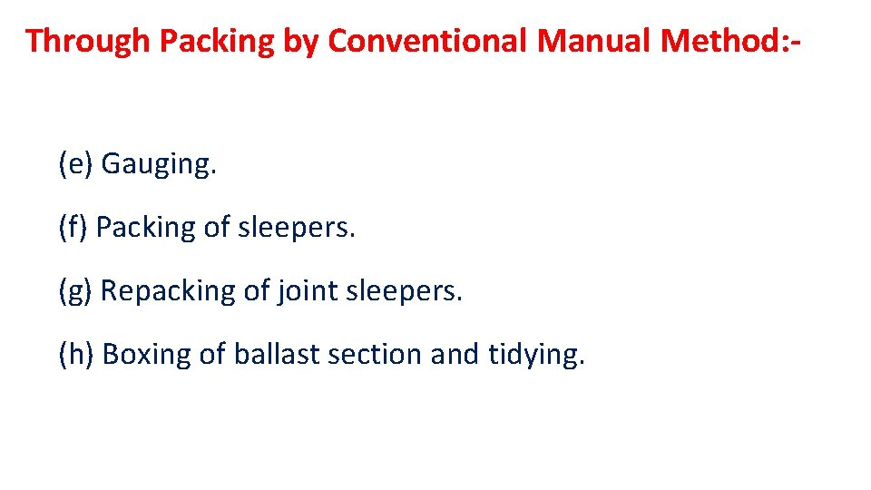 Through Packing by Conventional Manual Method: (e) Gauging. (f) Packing of sleepers. (g) Repacking