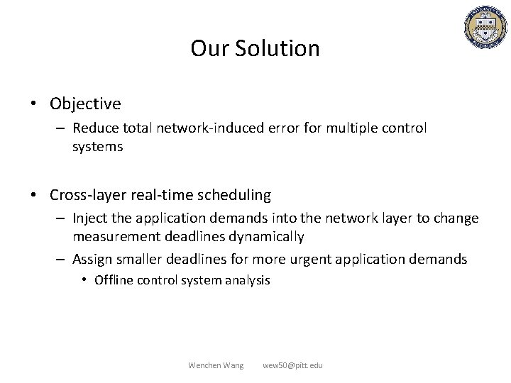 Our Solution • Objective – Reduce total network-induced error for multiple control systems •