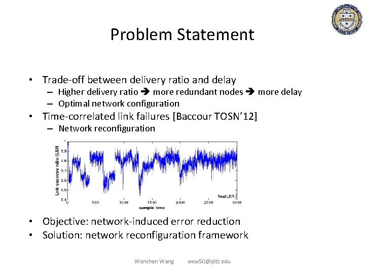 Problem Statement • Trade-off between delivery ratio and delay – Higher delivery ratio more