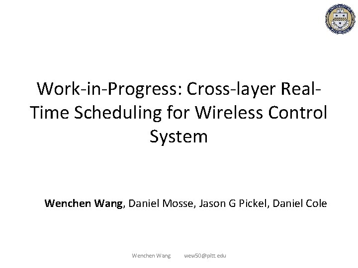 Work-in-Progress: Cross-layer Real. Time Scheduling for Wireless Control System Wenchen Wang, Daniel Mosse, Jason