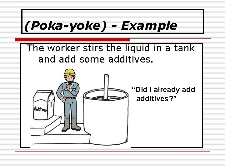 (Poka-yoke) - Example The worker stirs the liquid in a tank and add some