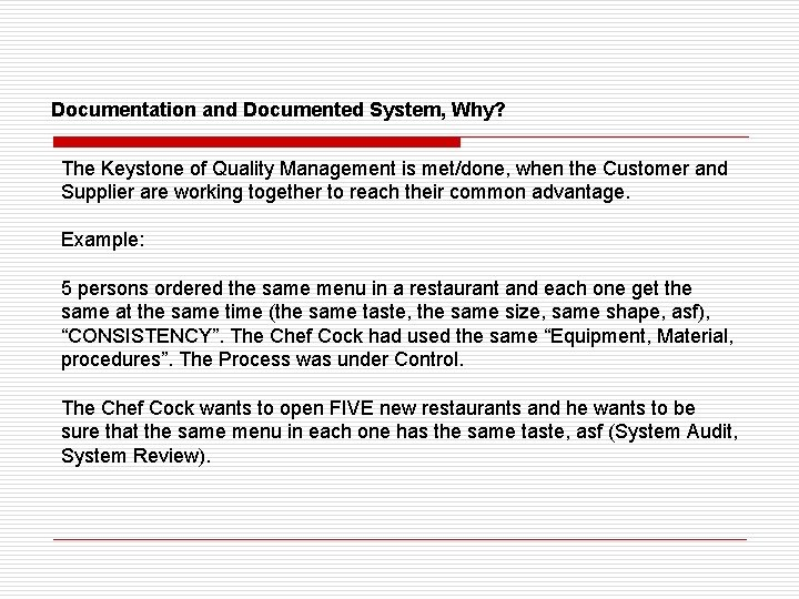 Documentation and Documented System, Why? The Keystone of Quality Management is met/done, when the