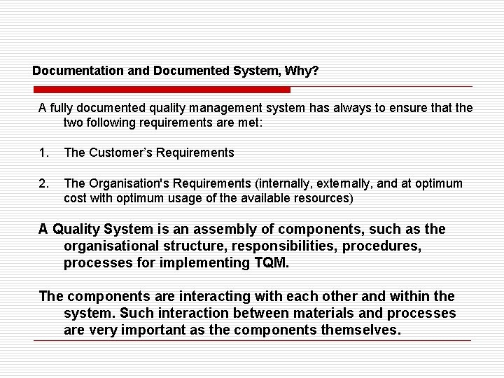 Documentation and Documented System, Why? A fully documented quality management system has always to