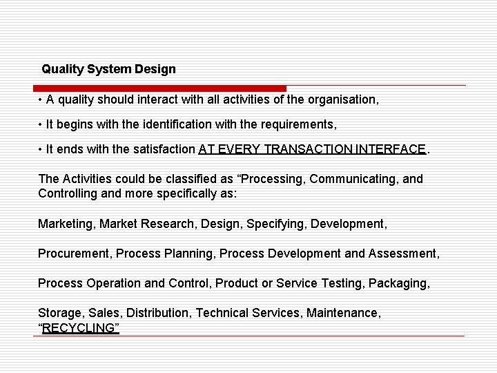 Quality System Design • A quality should interact with all activities of the organisation,