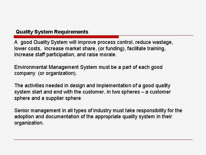 Quality System Requirements A good Quality System will improve process control, reduce wastage, lower
