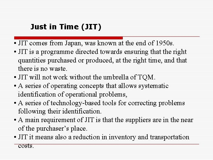 Just in Time (JIT) • JIT comes from Japan, was known at the end