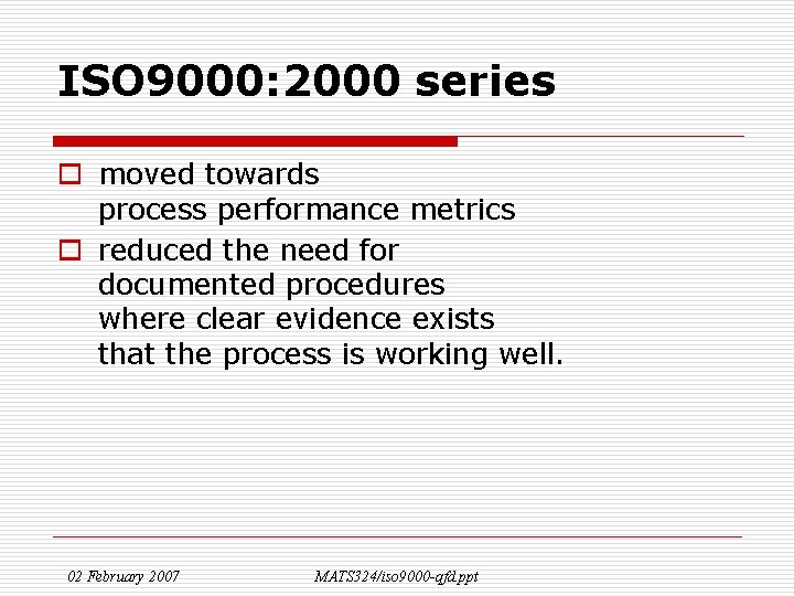 ISO 9000: 2000 series o moved towards process performance metrics o reduced the need