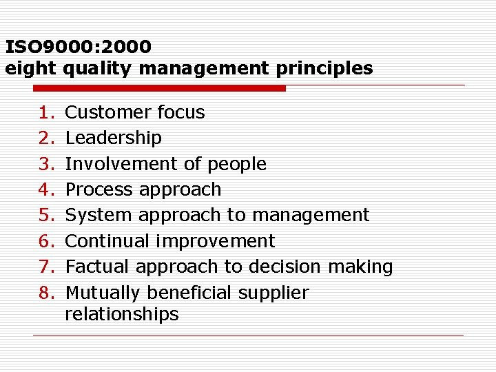 ISO 9000: 2000 eight quality management principles 1. 2. 3. 4. 5. 6. 7.