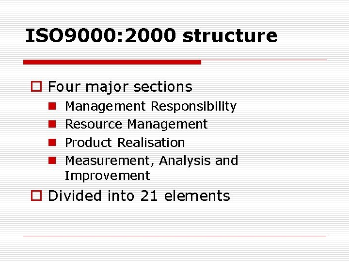 ISO 9000: 2000 structure o Four major sections n n Management Responsibility Resource Management