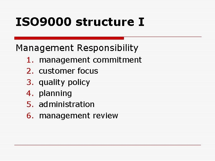 ISO 9000 structure I Management Responsibility 1. 2. 3. 4. 5. 6. management commitment