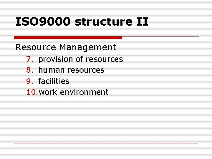 ISO 9000 structure II Resource Management 7. provision of resources 8. human resources 9.