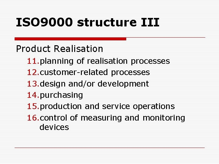 ISO 9000 structure III Product Realisation 11. planning of realisation processes 12. customer-related processes