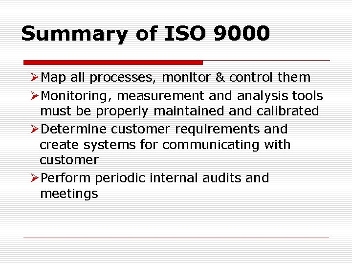 Summary of ISO 9000 ØMap all processes, monitor & control them ØMonitoring, measurement and