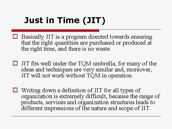 Just in Time (JIT) o Basically JIT is a program directed towards ensuring that