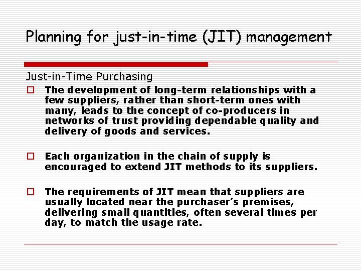 Planning for just-in-time (JIT) management Just-in-Time Purchasing o The development of long-term relationships with