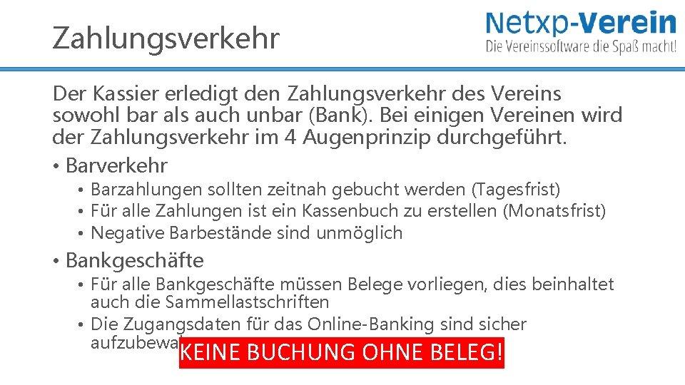Zahlungsverkehr Der Kassier erledigt den Zahlungsverkehr des Vereins sowohl bar als auch unbar (Bank).