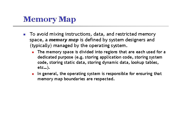 Memory Map n To avoid mixing instructions, data, and restricted memory space, a memory
