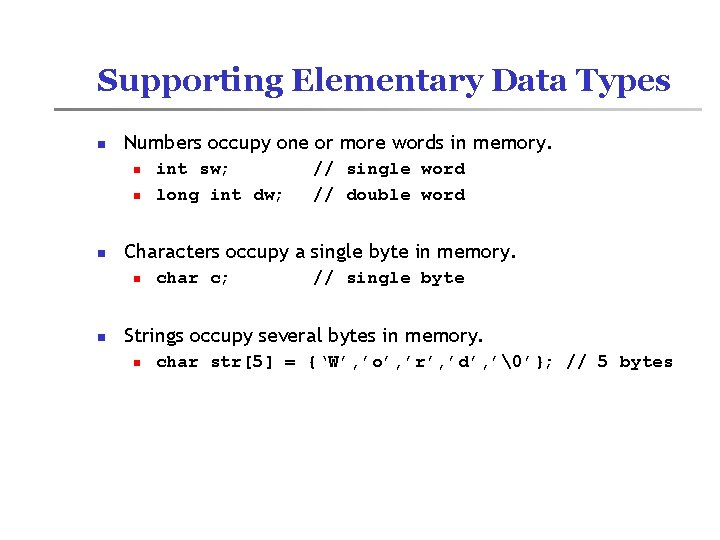Supporting Elementary Data Types n Numbers occupy one or more words in memory. n