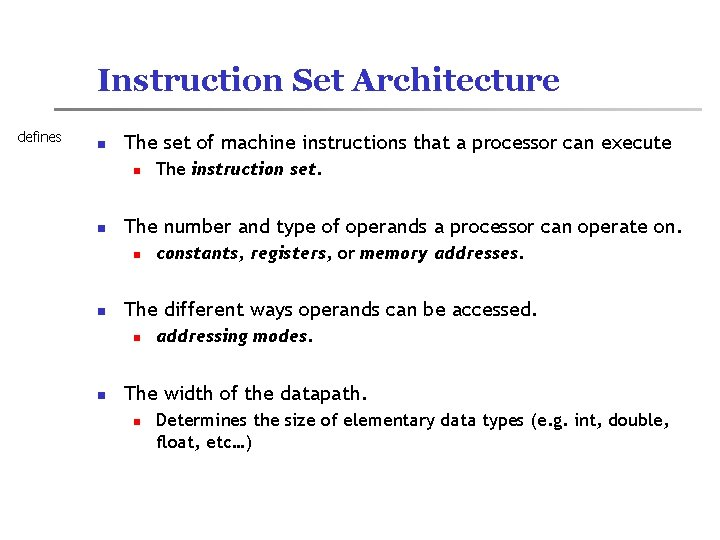 Instruction Set Architecture defines n The set of machine instructions that a processor can