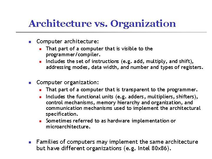Architecture vs. Organization n Computer architecture: n n n Computer organization: n n That