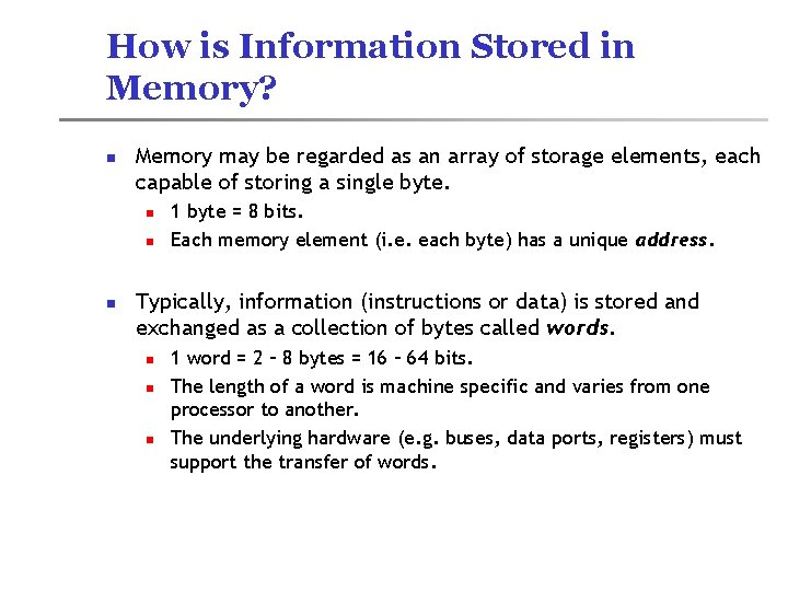 How is Information Stored in Memory? n Memory may be regarded as an array